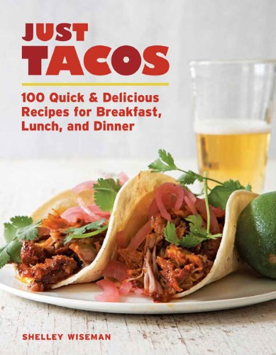 Just Tacos: 100 Delicious Recipes for Breakfast, Lunch, and Dinner