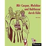 """Mit Caspar, Melchior und Balthasar durch K�ln: Ein ReiseGeister-Buchvon """"Volker Streiter"""""""
