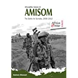 AMISOM: The Battle for Somalia 2006-2013 (Africa @ War Series)