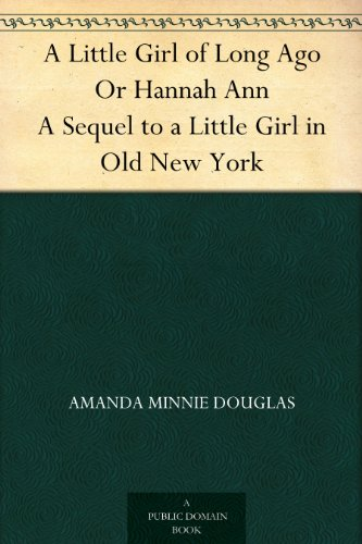 A Little Girl of Long Ago Or Hannah Ann A Sequel to a Little Girl in Old New York book cover