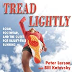 Tread Lightly: Form, Footwear, and the Quest for Injury-Free Running | Bill Larson,Peter Larson