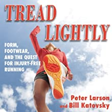 Tread Lightly: Form, Footwear, and the Quest for Injury-Free Running (       UNABRIDGED) by Bill Larson, Peter Larson Narrated by Richard Allen