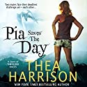 Pia Saves The Day: A Novella of the Elder Races, Book 6 Audiobook by Thea Harrison Narrated by Sophie Eastlake