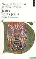 Jésus après Jésus : L'origine du christianisme