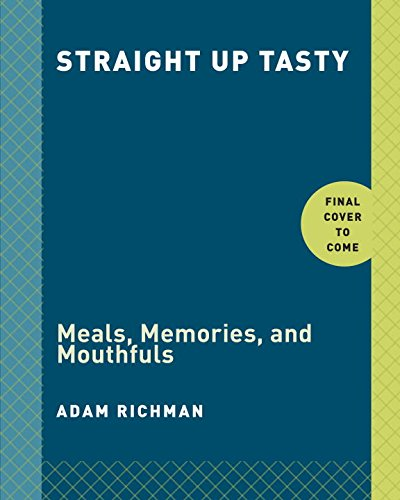 Straight Up Tasty: Meals, Memories, and Mouthfuls by Adam Richman