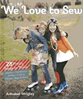 We Love to Sew: 28 Pretty Things to Make: Jewelry, Headbands, Softies, T-shirts, Pillows, Bags & More