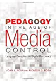 Pedagogy in the Age of Media Control: Language Deception and Digital Democracy (Minding the Media: Critical Issues for Learning and Teaching)