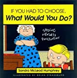 img - for [(If You Had to Choose What Would You Do?)] [Author: Sandra McLeod Humphrey] published on (October, 1995) book / textbook / text book