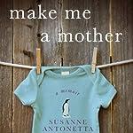 Make Me a Mother: A Memoir | Susanne Antonetta