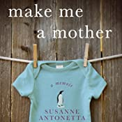 Make Me a Mother: A Memoir | [Susanne Antonetta]