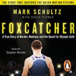 Foxcatcher: A True Story of Murder, Madness and the Quest for Olympic Gold | Mark Schultz,David Thomas