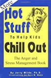 More Hot Stuff to Help Kids Chill Out: The Anger and Stress Management Book