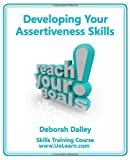 Developing Your Assertiveness Skills and Confidence in Your Communication to Achieve Success. How to Build Your Confidence and Assertiveness to Handle (Skills Training Course)