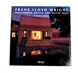 Kathryn Smith Frank Lloyd Wright: Hollyhock House and Olive Hill - Buildings and Projects for Aline Barnsdall