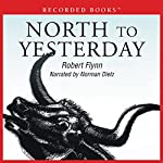 North to Yesterday | Robert Flynn