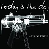 Axis Of Eden Today Is the Day