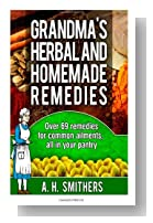 Grandmas Herbal and Homemade Remedies (Grandma's Series) (Volume 1)