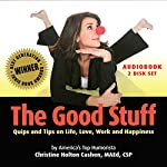 The Good Stuff: Quips and Tips on Life, Love, Work and Happiness | Christine Cashen