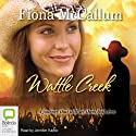Wattle Creek (       UNABRIDGED) by Fiona McCallum Narrated by Jennifer Vuletic