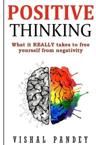 Positive Thinking: What It Really Takes To Free Yourself From Negativity (Positive Thinking Free compare prices)