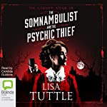 The Somnambulist and the Psychic Thief: The Curious Affair, Book 1 | Lisa Tuttle