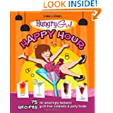 Hungry Girl Happy Hour: 75 Recipes for Amazingly Fantastic Guilt-Free Cocktails and Party Foods by Lisa Lillien