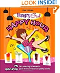 Hungry Girl Happy Hour: 75 Recipes fo...