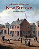img - for A Picture History of New Bedford - Volume One 1602~1925 book / textbook / text book