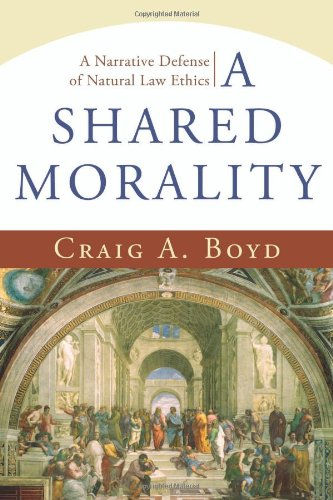 Shared Morality, A: A Narrative Defense of Natural Law Ethics