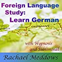 Focus to Learn German Faster: Foreign Language Study and Self Help with Hypnosis, Meditation, Relaxation, and Affirmations (The Sleep Learning System) Speech by Joel Thielke Narrated by Joel Thielke