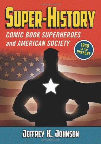 Super-History: Comic Book Superheroes And American Society, 1938 To The Present front-1049214