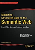 Mastering Structured Data on the Semantic Web: From HTML5 Microdata to Linked Open Data Front Cover