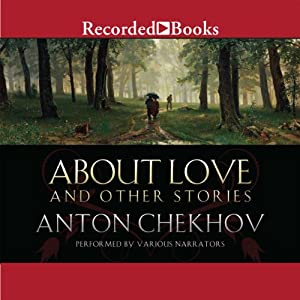 About Love and Other Stories Hörbuch von Anton Chekhov Gesprochen von: Adam Grupper, T. Ryder Smith, Henry Strozier