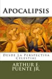 img - for Apocalipsis: Desde la Perspectiva Celestial (Spanish Edition) by Arthur E Puente Jr (2013-04-26) book / textbook / text book