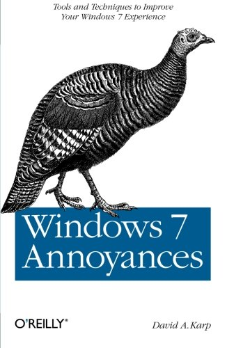 Windows 7 Annoyances: Tips, Secrets, and Solutions