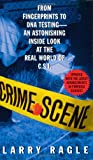 Crime Scene:  From Fingerprints to DNA Testing - An Astonishing Inside Look at the Real World of C.S.I.