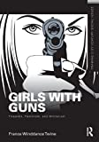 Girls with Guns: Firearms, Feminism, and Militarism (Framing 21st Century Social Issues)