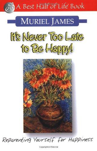 It's Never Too Late to Be Happy!: Reparenting Yourself for Happiness (The Best Half of Life)