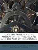 img - for Luke the physician: the author of the third gospel and the Acts of the apostles book / textbook / text book