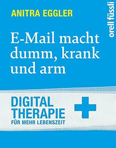 E-Mail macht dumm, krank und arm: Digital Therapie für mehr Lebenszeit
