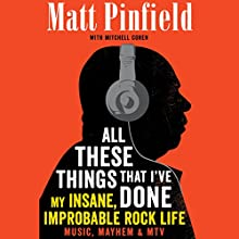 All These Things That I've Done: My Insane, Improbable Rock Life Audiobook by Matt Pinfield, Mitchell Cohen Narrated by Mike Chamberlain
