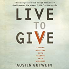 Live to Give: Let God Turn Your Talents into Miracles (       UNABRIDGED) by Austin Gutwein Narrated by Brandon Batchelar
