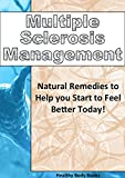 Multiple Sclerosis Management: Natural Remedies to Help you Start to Feel Better Today! (Multiple Sclerosis, MS)