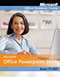 Microsoft Office PowerPoint 2007: Exam 77-603 [With 2]