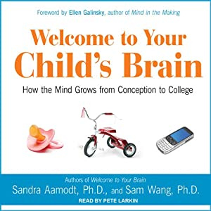 Welcome to Your Child's Brain: How the Mind Grows from Conception to College | [Sam Wang, Sandra Aamodt]