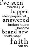 I've seen miracles just happen silent prayers get answered broken hearts become brand new that's what faith can do wall quotes art sayings vinyl decals
