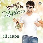 Blame It on the Mistletoe | [Eli Easton]