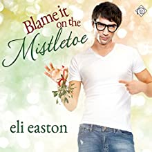 Blame It on the Mistletoe (       UNABRIDGED) by Eli Easton Narrated by Jason Frazier