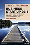 Sara Williams The Financial Times Guide to Business Start Up 2015: The Most Comprehensive Annually Updated Guide for Entrepreneurs (The FT Guides)