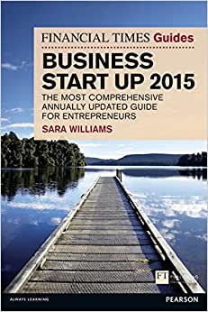 The Financial Times Guide To Business Start Up 2015: The Most Comprehensive Annually Updated Guide For Entrepreneurs (Financial Times Guides)